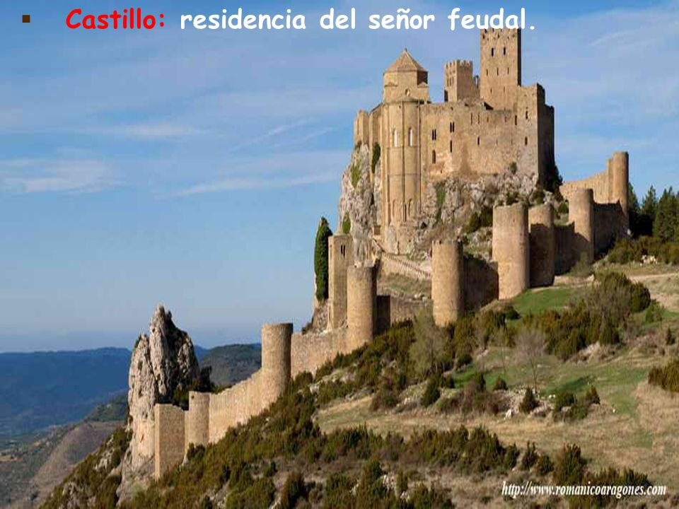 Castillo: residencia del señor feudal.