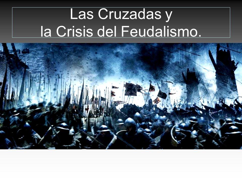 Las Cruzadas y la Crisis del Feudalismo.