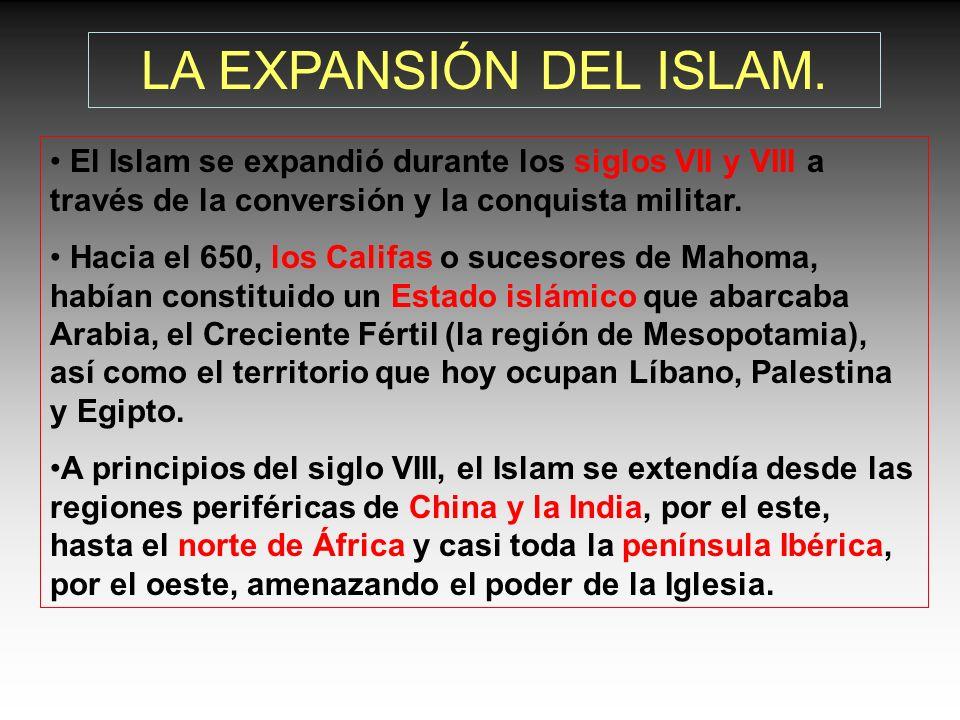 LA EXPANSIÓN DEL ISLAM. El Islam se expandió durante los siglos VII y VIII a través de la conversión y la conquista militar.
