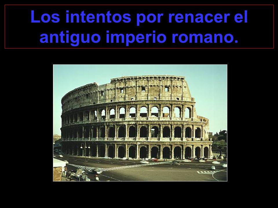 Los intentos por renacer el antiguo imperio romano.