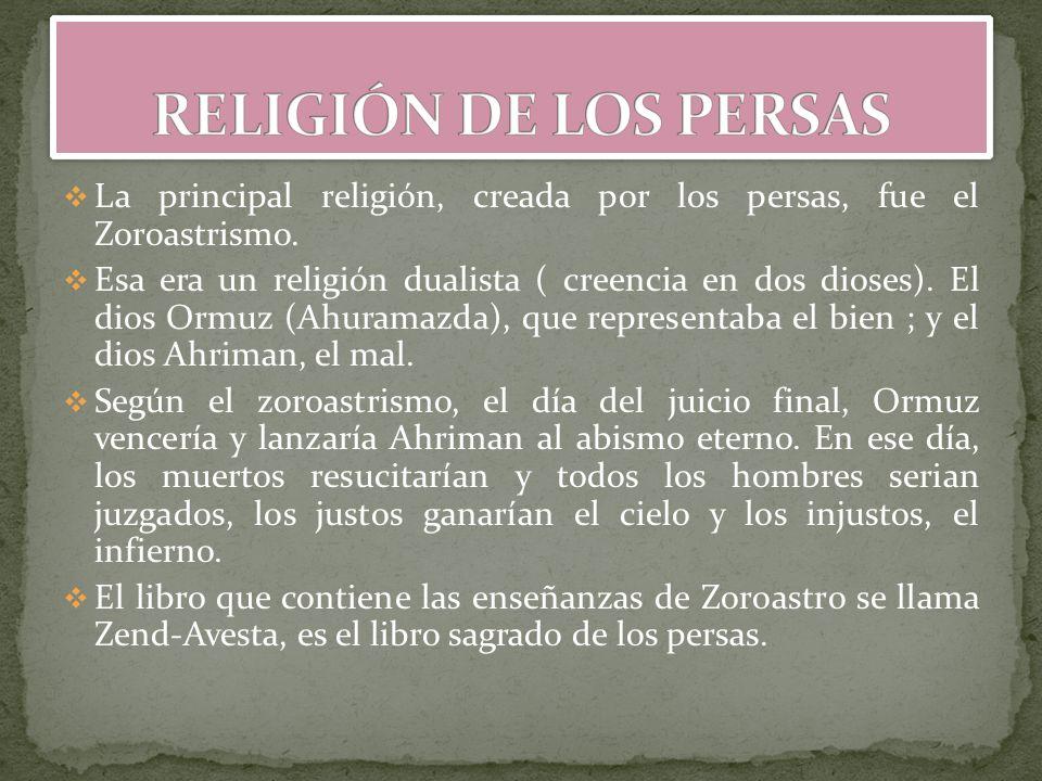 RELIGIÓN DE LOS PERSAS La principal religión, creada por los persas, fue el Zoroastrismo.