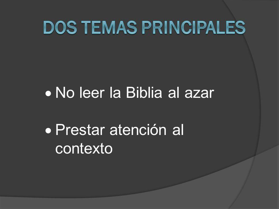 Dos temas principales No leer la Biblia al azar