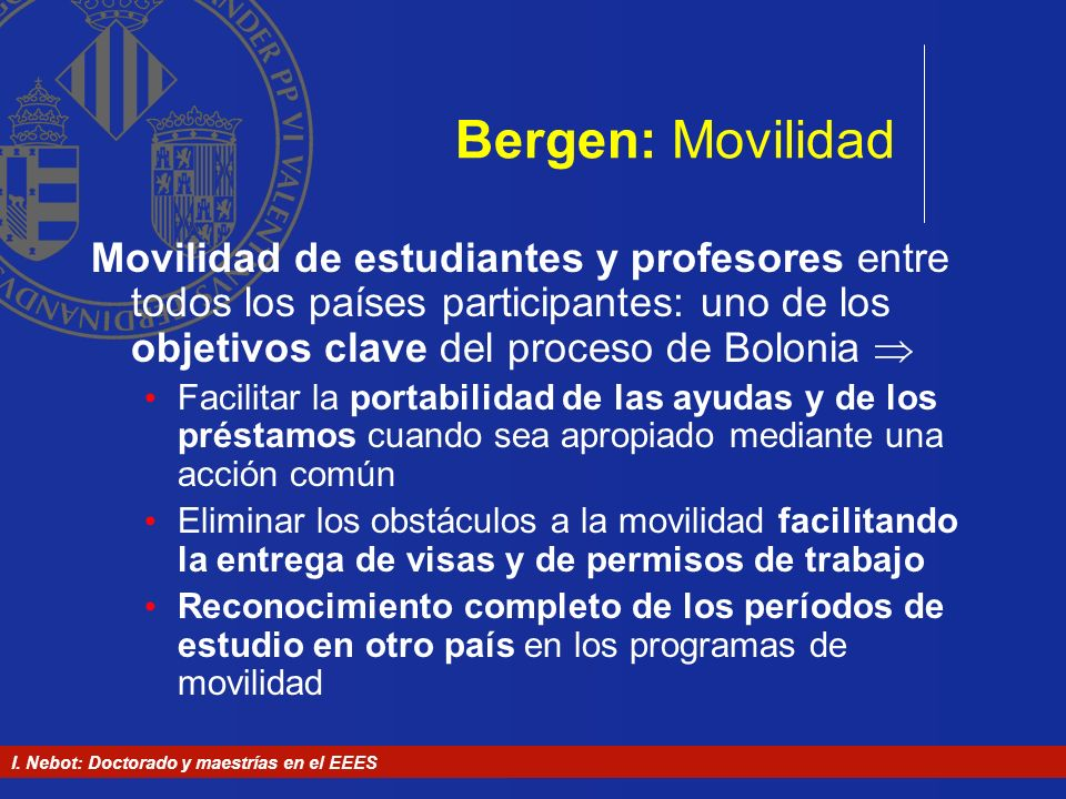 Bergen: MovilidadMovilidad de estudiantes y profesores entre todos los países participantes: uno de los objetivos clave del proceso de Bolonia 
