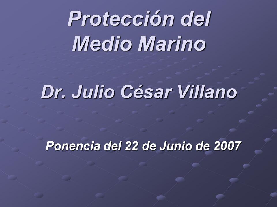 Protección del Medio Marino Dr. Julio César Villano