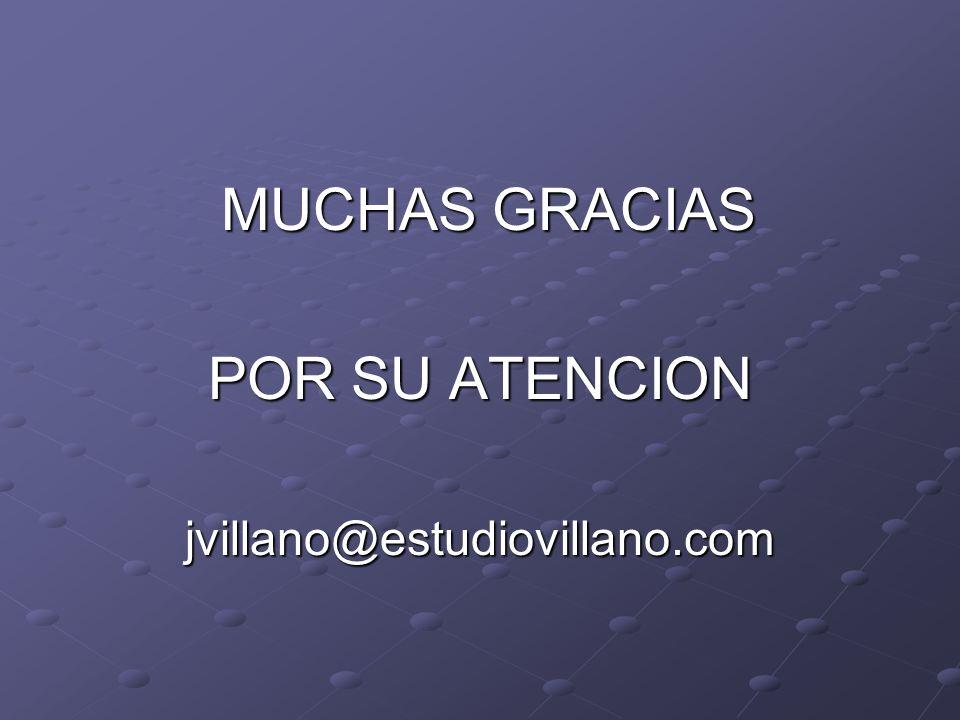 MUCHAS GRACIAS POR SU ATENCION jvillano@estudiovillano.com