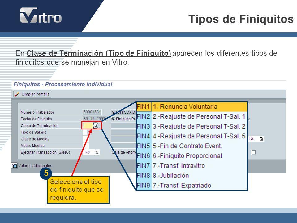 Tipos de Finiquitos En Clase de Terminación (Tipo de Finiquito) aparecen los diferentes tipos de finiquitos que se manejan en Vitro.