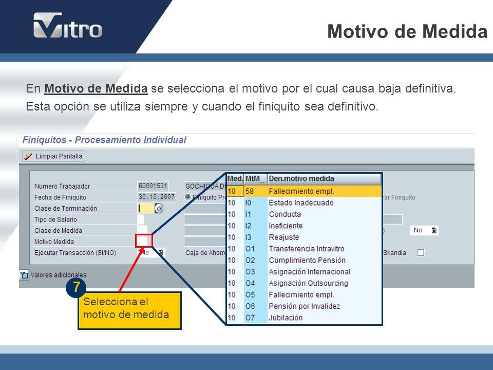 Motivo de Medida En Motivo de Medida se selecciona el motivo por el cual causa baja definitiva.