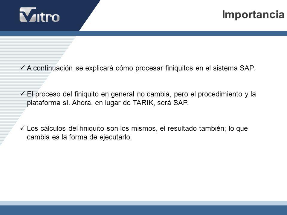Importancia A continuación se explicará cómo procesar finiquitos en el sistema SAP.