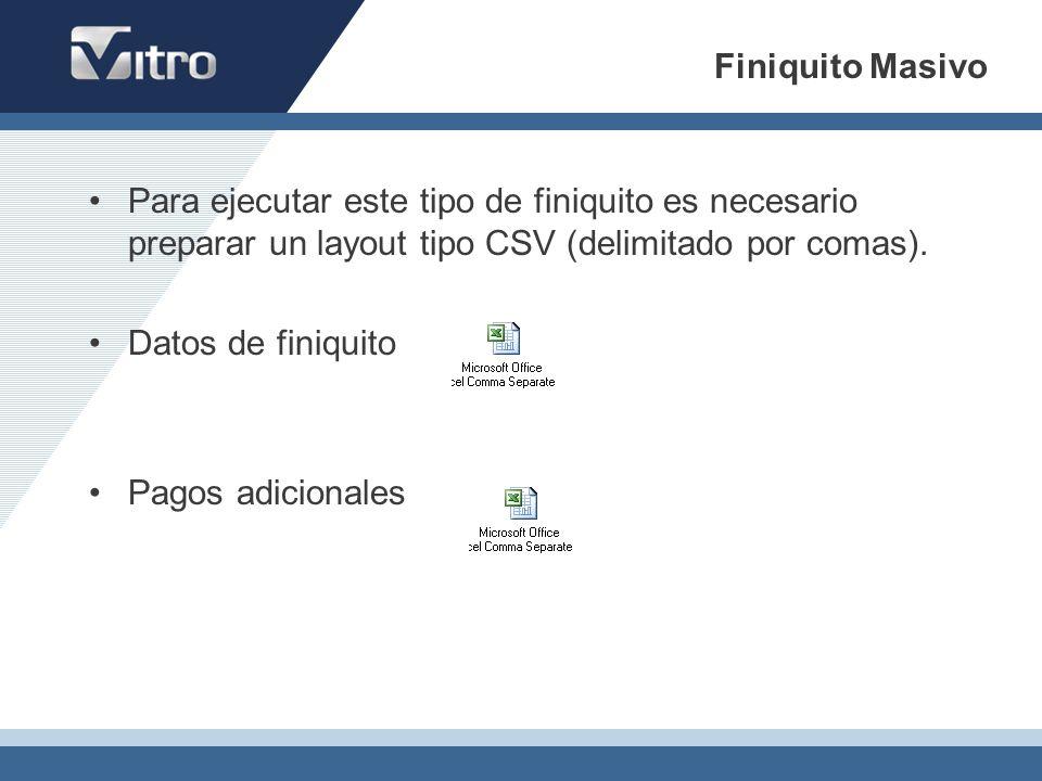 Finiquito Masivo Para ejecutar este tipo de finiquito es necesario preparar un layout tipo CSV (delimitado por comas).