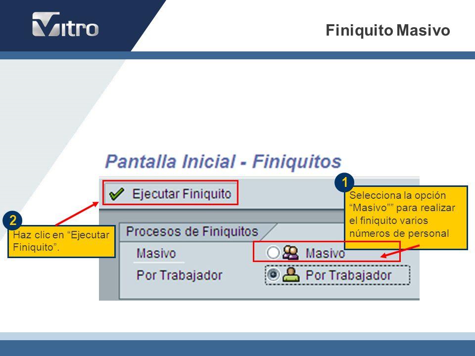 Finiquito Masivo 1. Selecciona la opción Masivo para realizar el finiquito varios números de personal.
