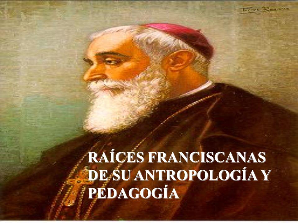 RAÍCES FRANCISCANAS DE SU ANTROPOLOGÍA Y PEDAGOGÍA