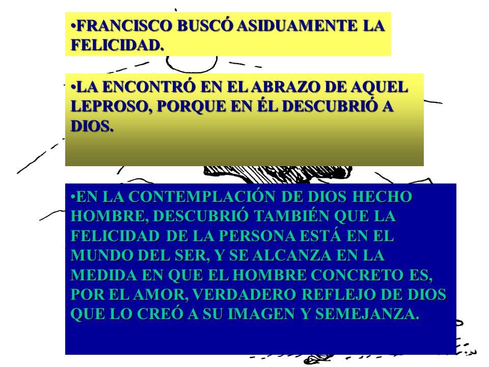 FRANCISCO BUSCÓ ASIDUAMENTE LA FELICIDAD.