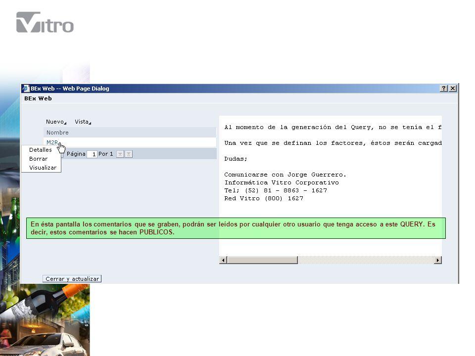 En ésta pantalla los comentarios que se graben, podrán ser leídos por cualquier otro usuario que tenga acceso a este QUERY.