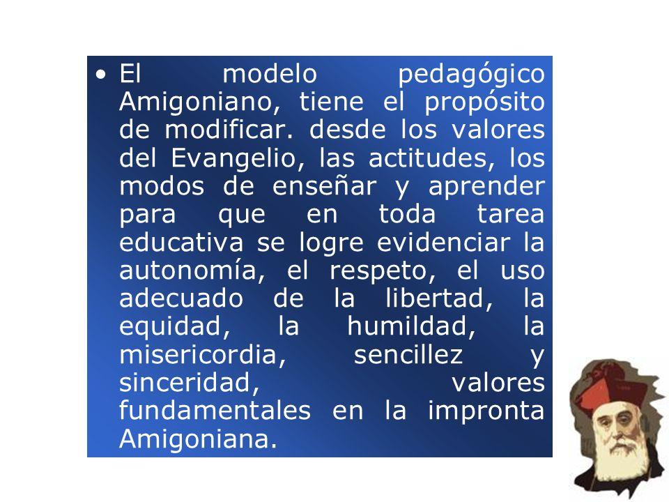 El modelo pedagógico Amigoniano, tiene el propósito de modificar