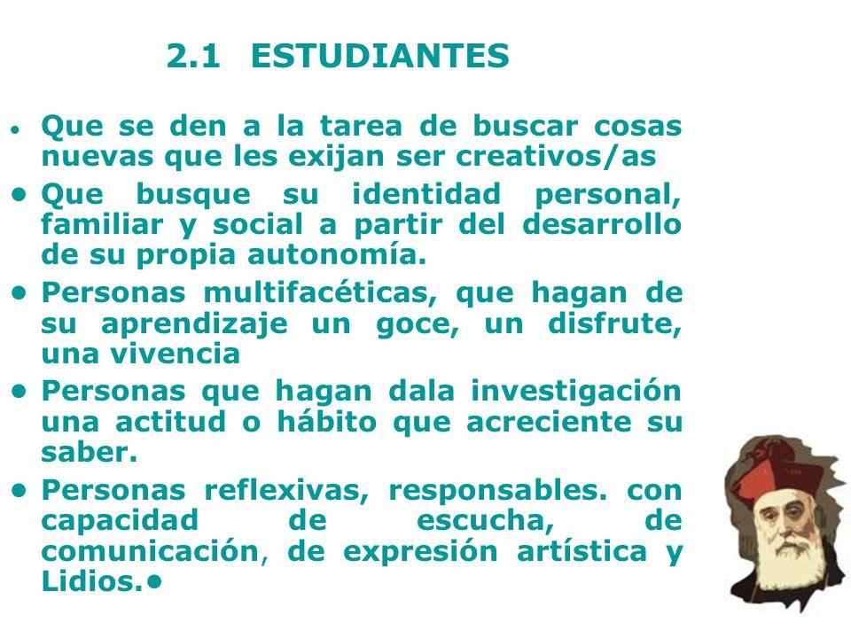 2.1 ESTUDIANTES • Que se den a la tarea de buscar cosas nuevas que les exijan ser creativos/as.