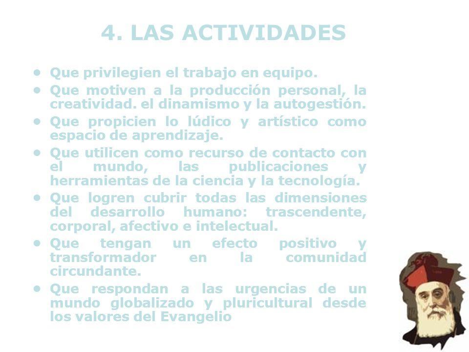 4. LAS ACTIVIDADES • Que privilegien el trabajo en equipo.