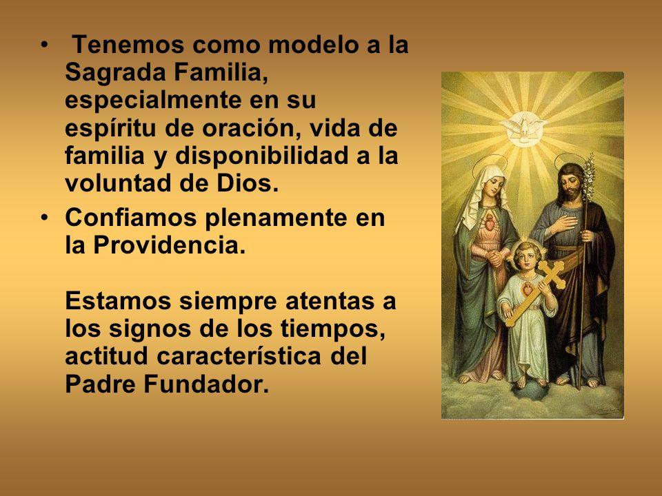 Tenemos como modelo a la Sagrada Familia, especialmente en su espíritu de oración, vida de familia y disponibilidad a la voluntad de Dios.