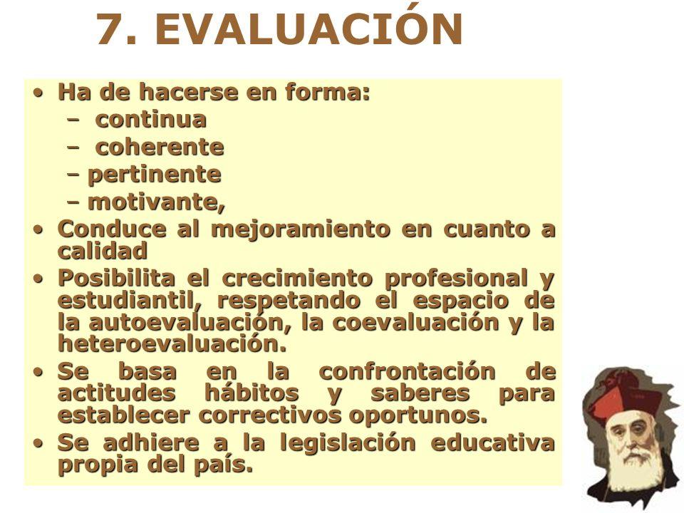 7. EVALUACIÓN Ha de hacerse en forma: continua coherente pertinente