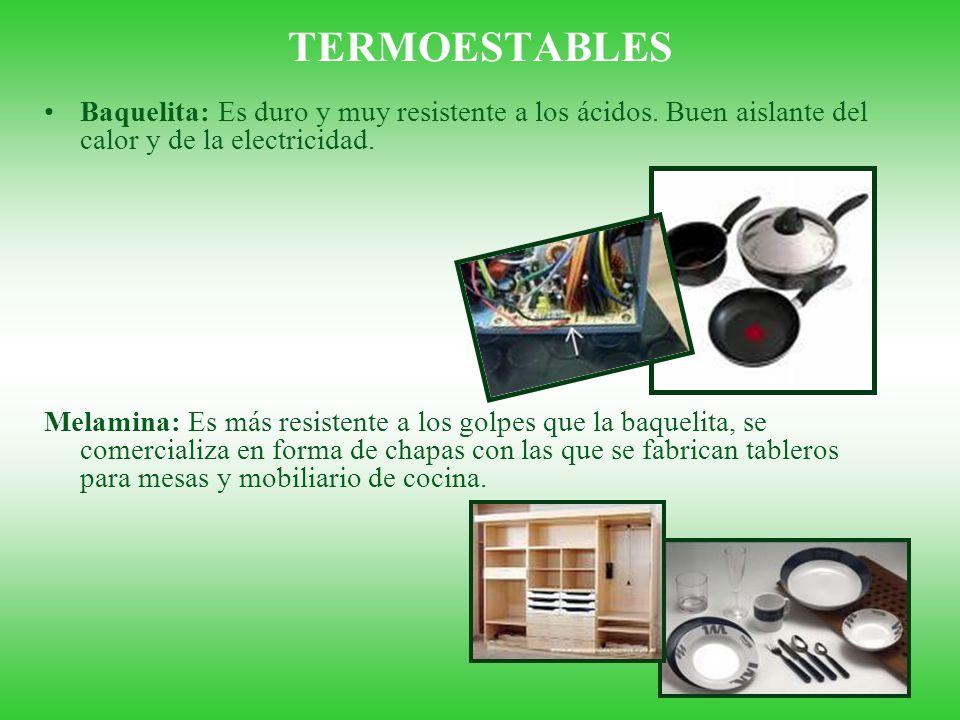 TERMOESTABLES Baquelita: Es duro y muy resistente a los ácidos. Buen aislante del calor y de la electricidad.