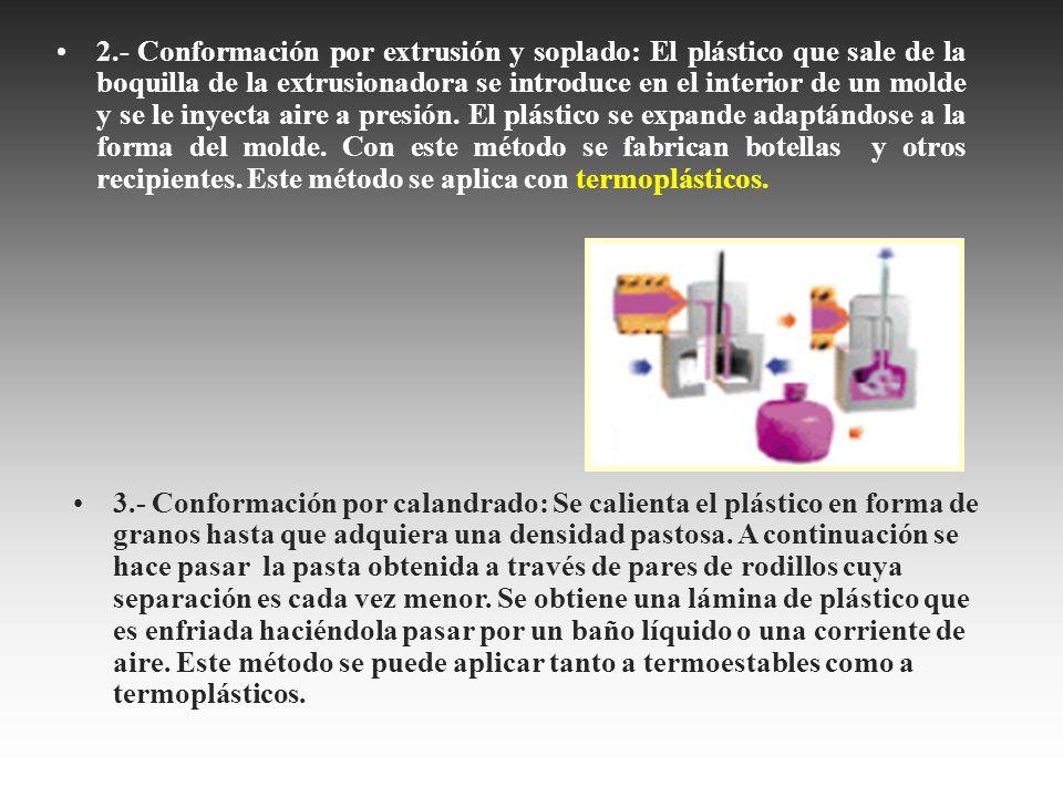2.- Conformación por extrusión y soplado: El plástico que sale de la boquilla de la extrusionadora se introduce en el interior de un molde y se le inyecta aire a presión. El plástico se expande adaptándose a la forma del molde. Con este método se fabrican botellas y otros recipientes. Este método se aplica con termoplásticos.