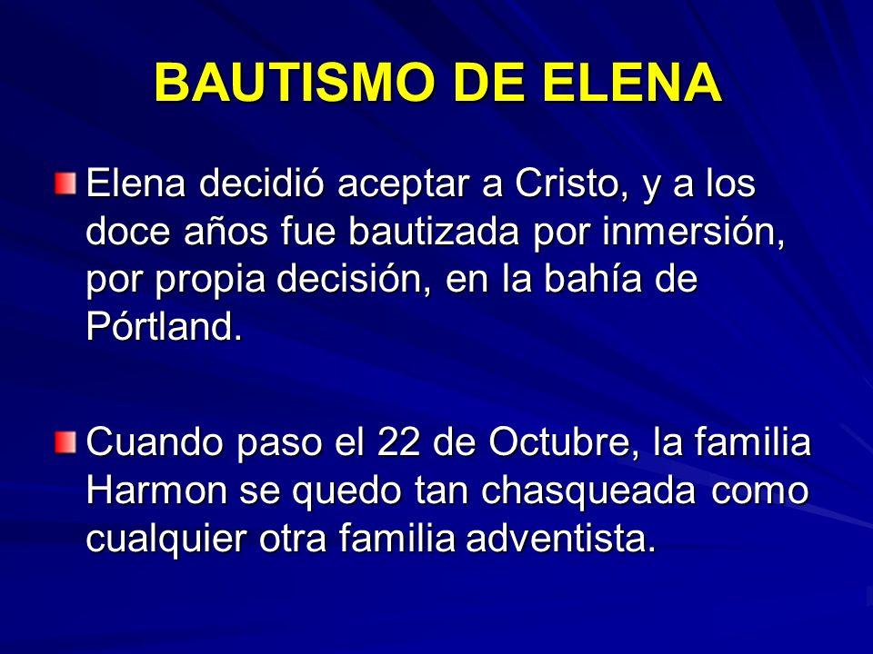 BAUTISMO DE ELENA Elena decidió aceptar a Cristo, y a los doce años fue bautizada por inmersión, por propia decisión, en la bahía de Pórtland.