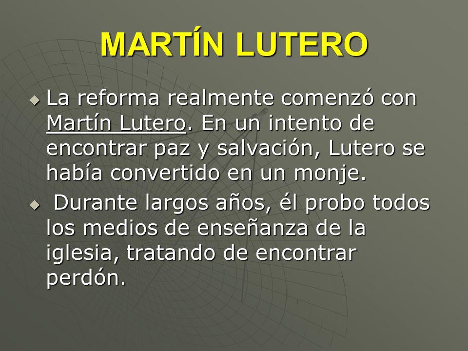 MARTÍN LUTEROLa reforma realmente comenzó con Martín Lutero. En un intento de encontrar paz y salvación, Lutero se había convertido en un monje.