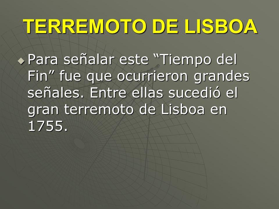 TERREMOTO DE LISBOAPara señalar este Tiempo del Fin fue que ocurrieron grandes señales.