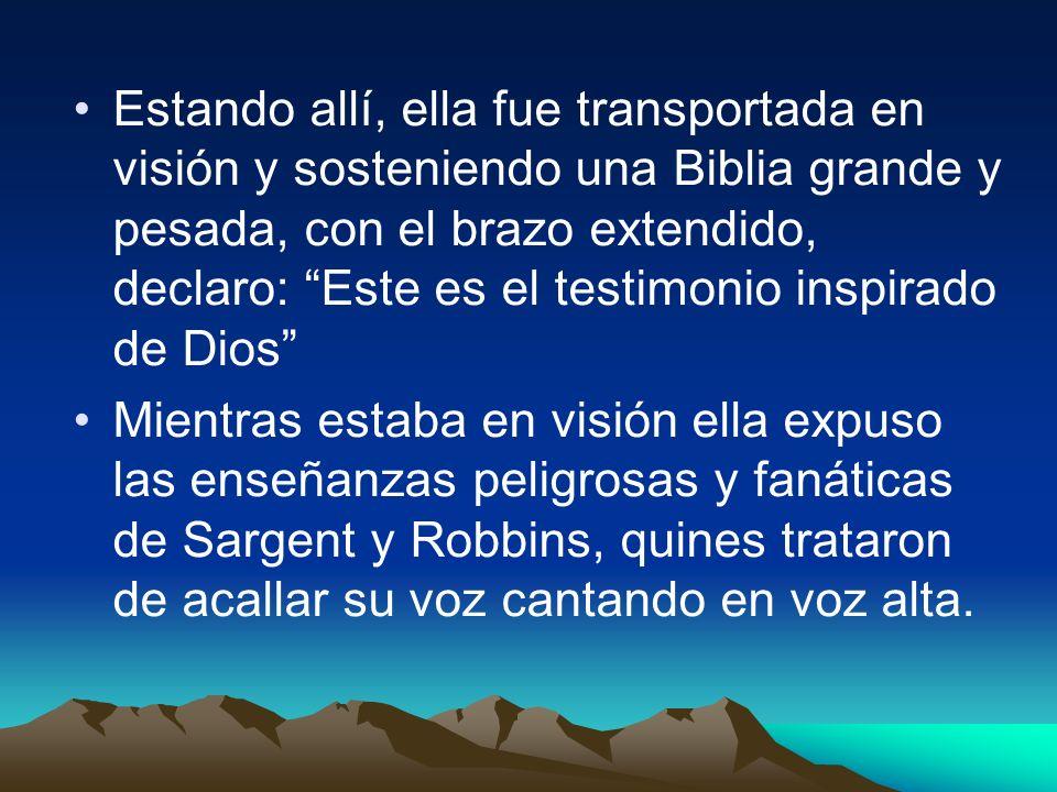 Estando allí, ella fue transportada en visión y sosteniendo una Biblia grande y pesada, con el brazo extendido, declaro: Este es el testimonio inspirado de Dios