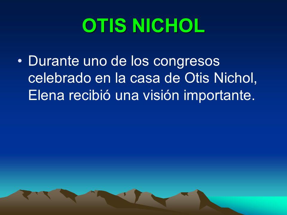 OTIS NICHOL Durante uno de los congresos celebrado en la casa de Otis Nichol, Elena recibió una visión importante.