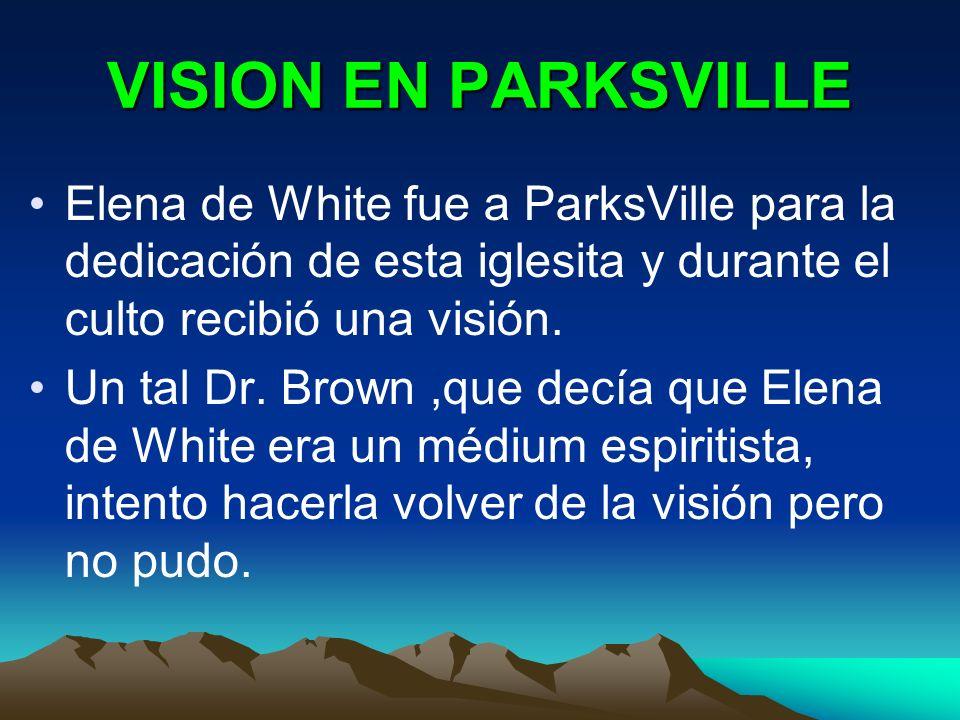 VISION EN PARKSVILLE Elena de White fue a ParksVille para la dedicación de esta iglesita y durante el culto recibió una visión.