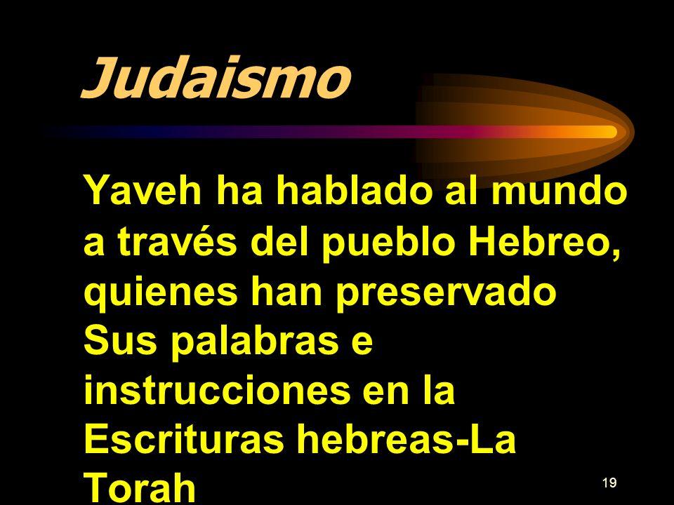 Judaismo Yaveh ha hablado al mundo a través del pueblo Hebreo, quienes han preservado Sus palabras e instrucciones en la Escrituras hebreas-La Torah.