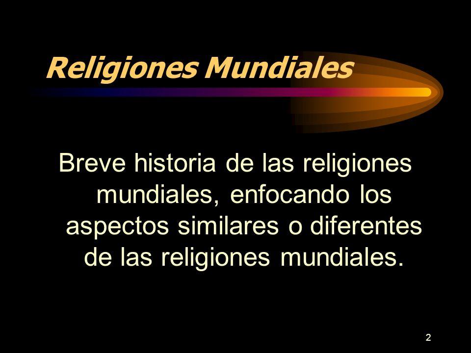 Religiones Mundiales Breve historia de las religiones mundiales, enfocando los aspectos similares o diferentes de las religiones mundiales.