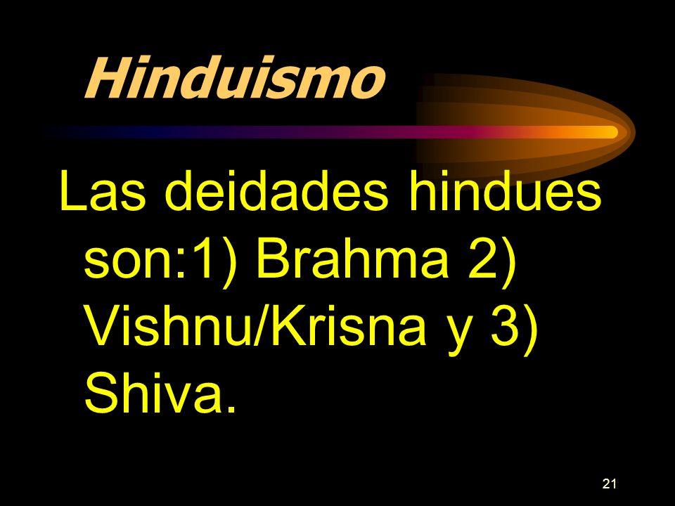 Hinduismo Las deidades hindues son:1) Brahma 2) Vishnu/Krisna y 3) Shiva.