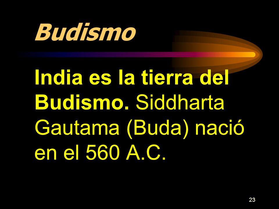 Budismo India es la tierra del Budismo. Siddharta Gautama (Buda) nació en el 560 A.C.