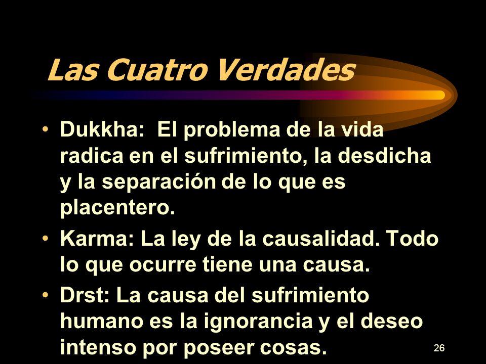 Las Cuatro Verdades Dukkha: El problema de la vida radica en el sufrimiento, la desdicha y la separación de lo que es placentero.