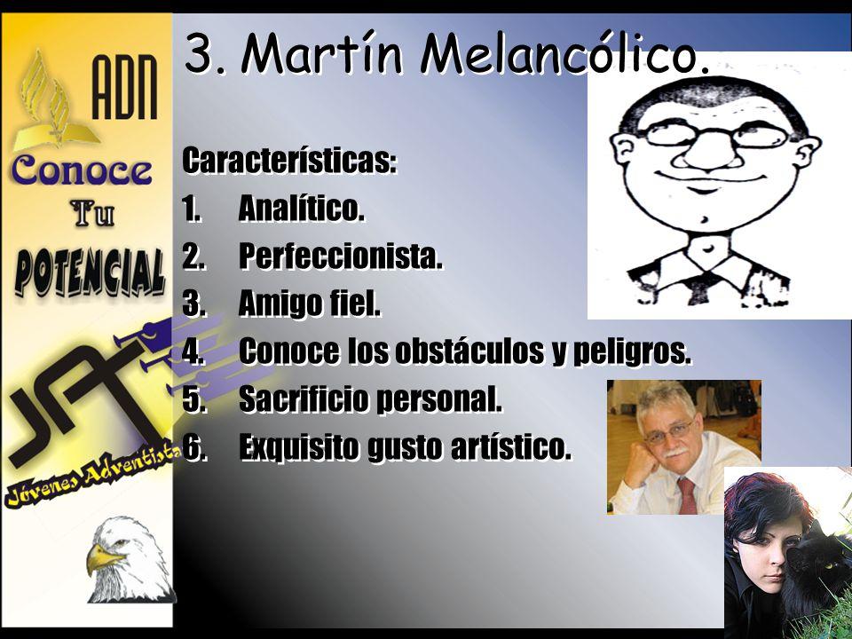 Martín Melancólico. Características: Analítico. Perfeccionista.