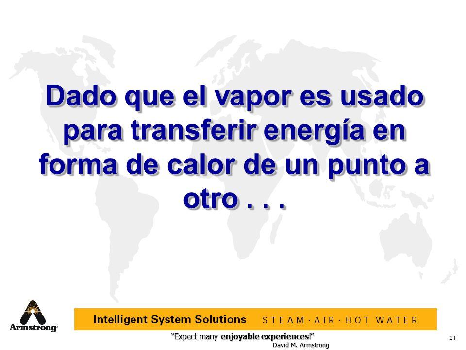 Dado que el vapor es usado para transferir energía en forma de calor de un punto a otro . . .