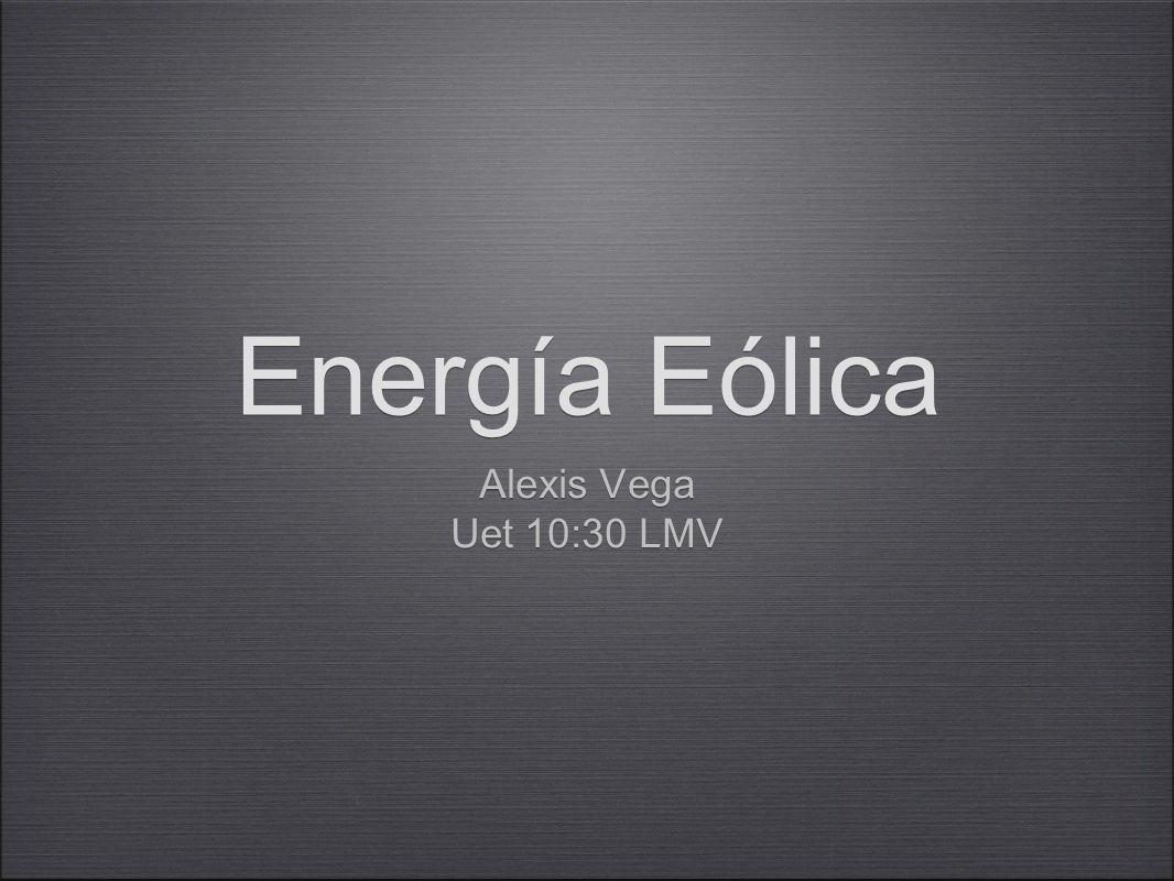 Energía Eólica Alexis Vega Uet 10:30 LMV