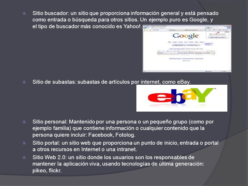 Sitio buscador: un sitio que proporciona información general y está pensado como entrada o búsqueda para otros sitios. Un ejemplo puro es Google, y el tipo de buscador más conocido es Yahoo!.