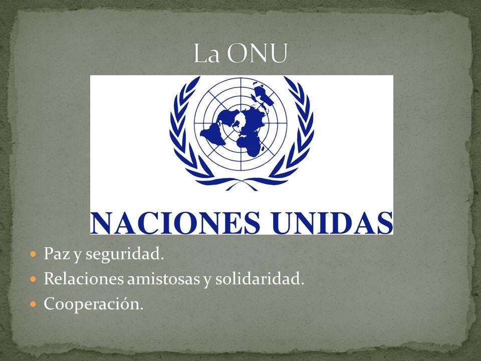 La ONU Paz y seguridad. Relaciones amistosas y solidaridad.