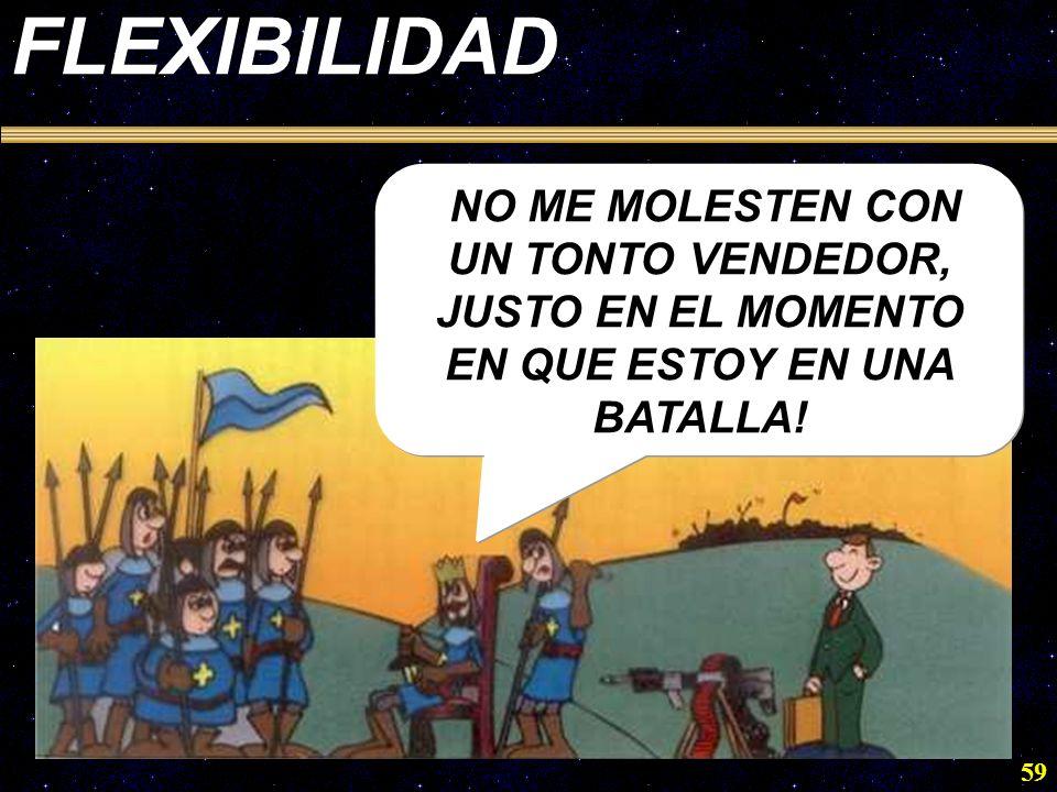 FLEXIBILIDAD NO ME MOLESTEN CON UN TONTO VENDEDOR, JUSTO EN EL MOMENTO EN QUE ESTOY EN UNA BATALLA!
