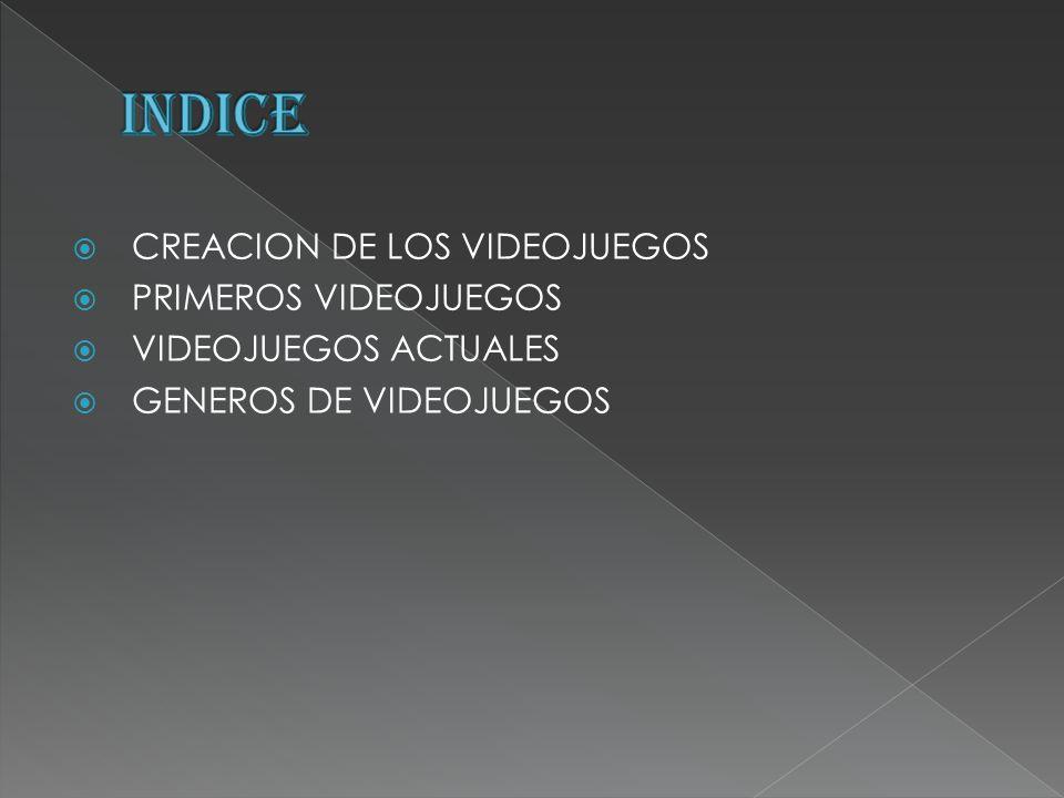 INDICE CREACION DE LOS VIDEOJUEGOS PRIMEROS VIDEOJUEGOS