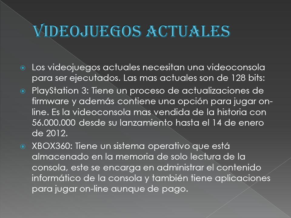 VIDEOJUEGOS ACTUALES Los videojuegos actuales necesitan una videoconsola para ser ejecutados. Las mas actuales son de 128 bits: