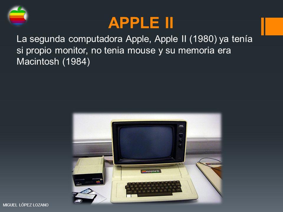 APPLE II La segunda computadora Apple, Apple II (1980) ya tenía si propio monitor, no tenia mouse y su memoria era Macintosh (1984)