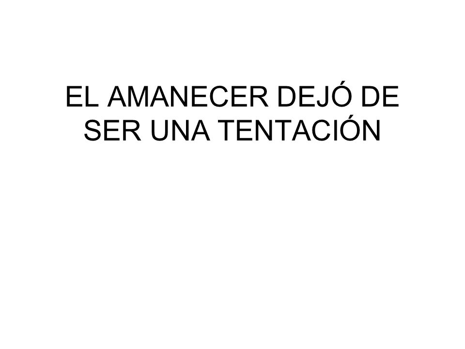 EL AMANECER DEJÓ DE SER UNA TENTACIÓN