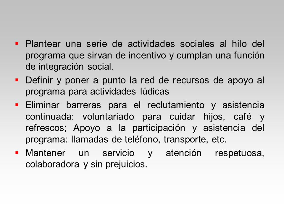 Plantear una serie de actividades sociales al hilo del programa que sirvan de incentivo y cumplan una función de integración social.