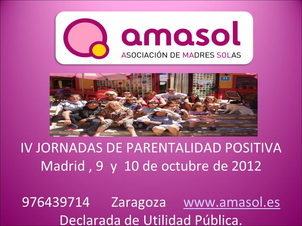 IV JORNADAS DE PARENTALIDAD POSITIVA Madrid , 9 y 10 de octubre de 2012 976439714 Zaragoza www.amasol.es Declarada de Utilidad Pública.
