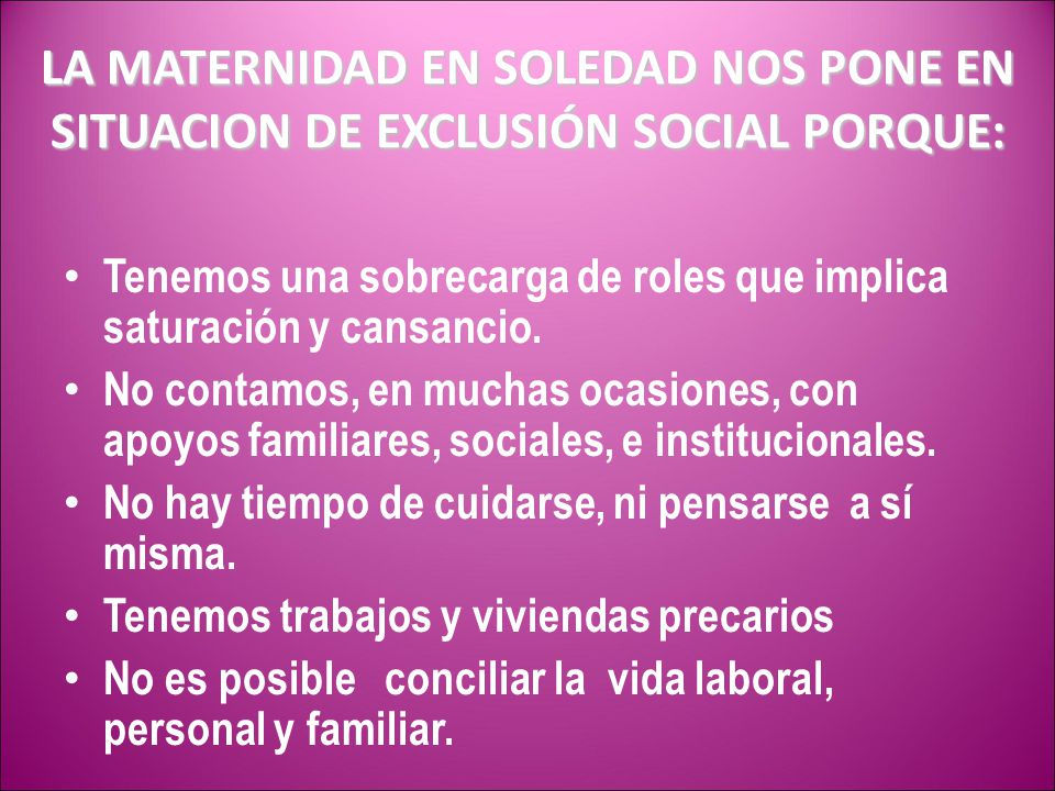 LA MATERNIDAD EN SOLEDAD NOS PONE EN SITUACION DE EXCLUSIÓN SOCIAL PORQUE: