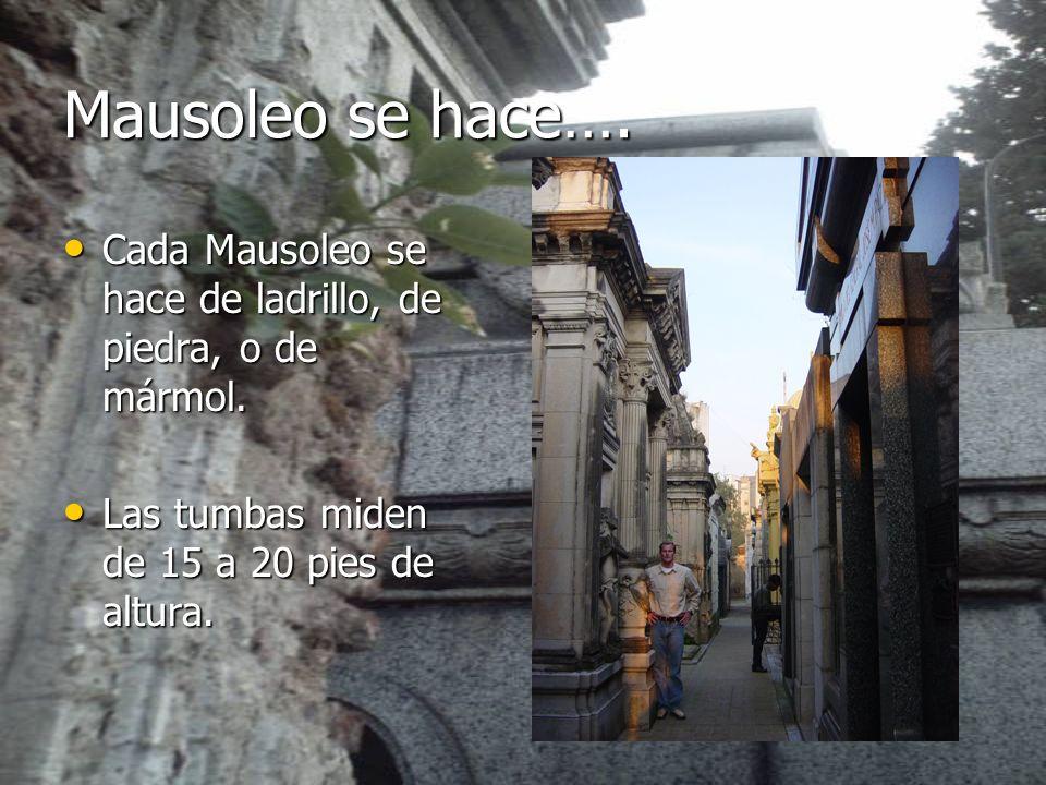 Mausoleo se hace…. Cada Mausoleo se hace de ladrillo, de piedra, o de mármol.