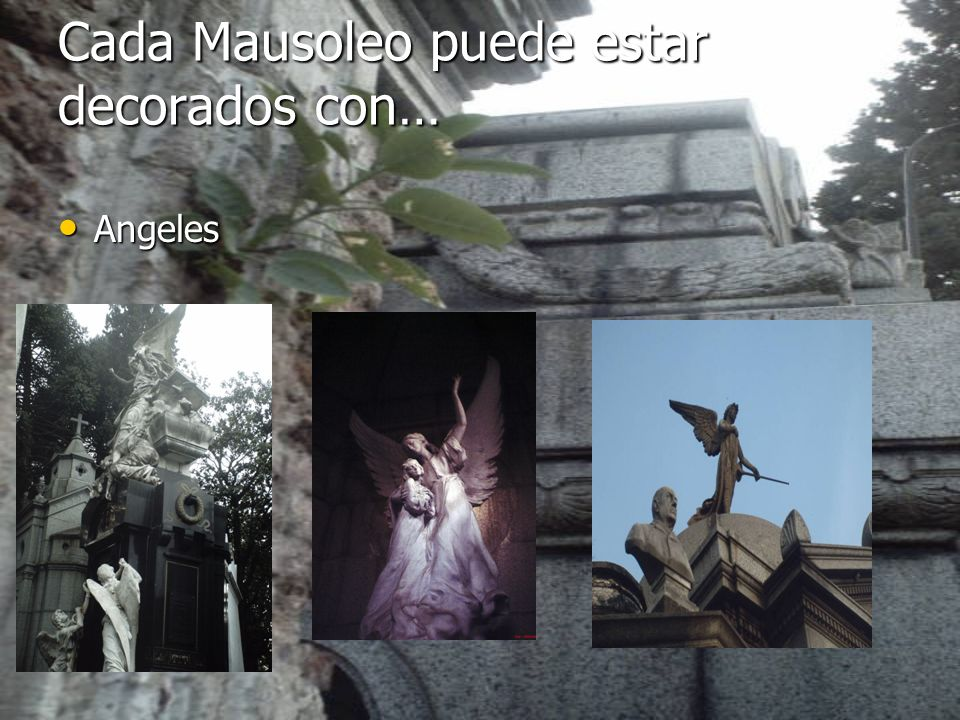 Cada Mausoleo puede estar decorados con…